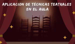 Aplicación de técnicas teatrales en el aula (Edición 1)