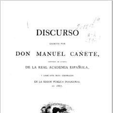 Discurso escrito por Don Manuel Cañete, individuo de número de la Real Academia Española, y leído ante dicha corporación en la sesión pública inaugural de 1867
