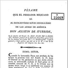 Pésame que el pensador mejicano dá al Excelentísino Señor Generalísimo de las Armas de América D. Agustín de Iturbide en la muerte del Excmô. Sr. Don Juan de O-Donoju, Teniente General de los ejércitos españoles ...