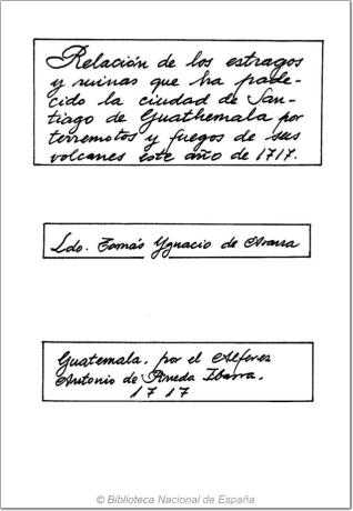 Relacion de los estragos, y ruynas, que a padecido la ciudad de Santiago de Guathemala, por terromotos [sic], y fuego de sus Bolcanes [sic] en este Año de 1717