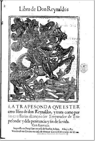 La Trapesonda que es tercero libro de don Reynaldos, y trata como por sus cauallerias alcanço a ser Emperador de Trapesonda:y dela penitencia y fin de su vida