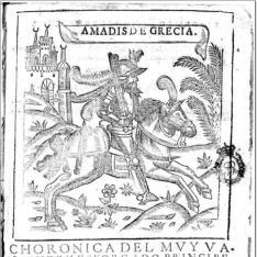 Choronica del muy valiente y esforçado principe y cuallero de la ardiente espada Amadis de Grecia, hijo de Lisuarte de Grecia, Emperador de Constantinopla y de Trapisonda, y Rey de Rodas