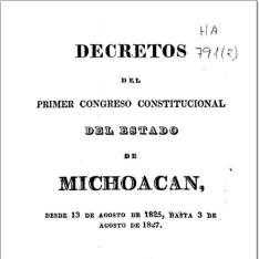 Decretos del primer Congreso Constitucional del Estado de Michoacán, desde 13 de agosto de 1825, hasta 3 de agosto de 1827