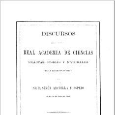 Discursos leídos ante la Real Academia de Ciencias Exactas, Físicas y Naturales en la recepción pública del Sr. D. Simón Archilla y Espejo el día 10 de junio de 1888