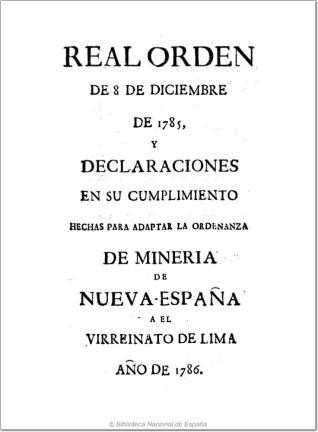 Real Orden de 8 de diciembre de 1785, y declaraciones en su cumplimiento hechas para adaptar la ordenanza de mineria de Nueva-España a el Virreinato de Lima