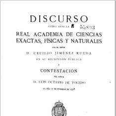 Discurso leido ante la Real Academia de Ciencias Exactas, Físicas y Naturales por el Sr. Don Cecilio Jiménez Rueda en su recepción y contestación del Señor D. Luis Octavio de Toledo