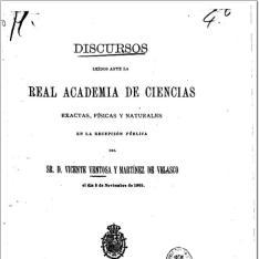 Discursos leídos ante la Real Academia de Ciencias Exactas, Físicas y Naturales en la recepción ... del Sr. D. Vicente Ventosa y Martínez de Velasco el día 5 de noviembre de 1905,