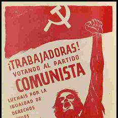 ¡Trabajadoras! votando al Partido Comunista luchais por la igualdad de derechos civiles y políticos, por el pan, la tierra y la libertad