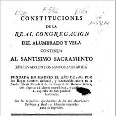 Constituciones de la Real Congregacion del Alumbrado y Vela Continua al Santissimo Sacramento reservado en los Santos Sagrarios