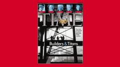 Constructores y Titanes más influyentes del Siglo XX. Time 100