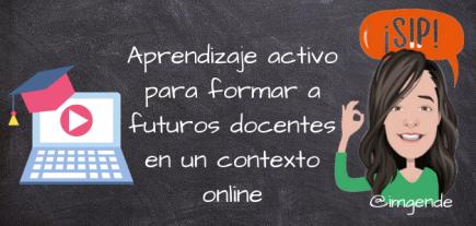 APRENDIZAJE ACTIVO PARA FORMAR A FUTUROS DOCENTES EN UN CONTEXTO ONLINE