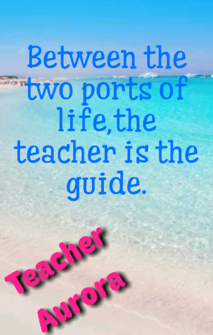 Between the two ports of life, the teacher is the guide