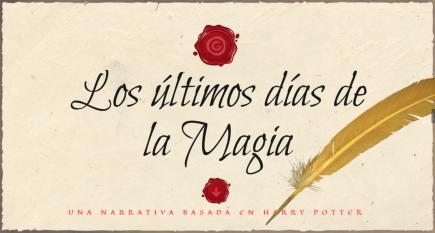 """""""Los Últimos Días de la Magia"""": una narrativa inspirada y ambientada en el universo de Harry Potter."""