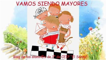 Vamos siendo mayores_Blog de los alumnos de 1º del CEIP El Santo