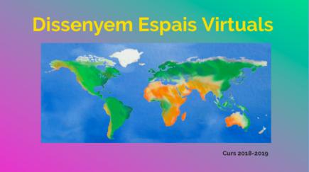DISSENYEM ESPAIS VIRTUALS