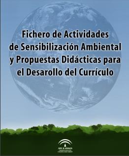 Fichero de Actividades de Sensibilización Ambiental y Propuestas Didácticas para el Desarrollo del Currículo