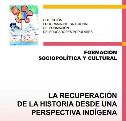 La recuperación de la historia desde una perspectiva indígena (Programa Internacional de Formación de Educadores Populares)