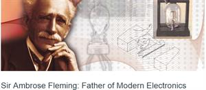 Sir Ambrose Fleming: Father of Modern Electronics