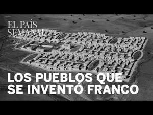 Los pueblos que se inventó Franco, reportaje El País Semanal