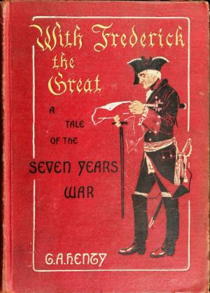 With Frederick the Great: a tale of the Seven Years' War (International Children's Digital Library)