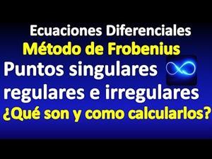 EDO: Puntos singulares regulares e irregulares ¿Qué son? (Método de Frobenius)