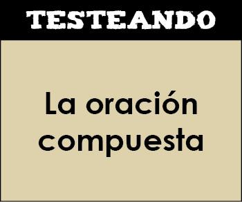La oración compuesta. 1º Bachillerato - Lengua (Testeando)