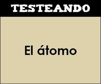 El átomo. 1º Bachillerato - Química (Testeando)