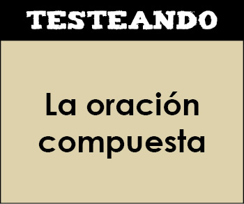 La oración compuesta. 2º Bachillerato - Lengua (Testeando)