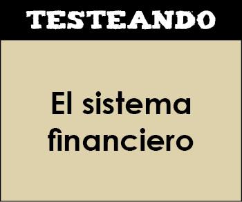 El sistema financiero. 1º Bachillerato - Economía (Testeando)