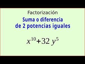 Suma o diferencia de dos potencias iguales. Factorización.
