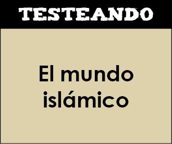 El mundo islámico. 1º Bachillerato - Historia del Mundo Contemporáneo (Testeando)