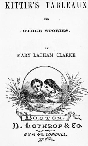 Kittie's tableaux and other stories (International Children's Digital Library)
