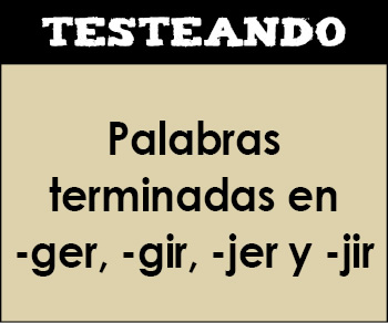 Ortografía - Palabras terminadas en -ger, -gir, -jer y -jir. 4º Primaria - Lengua (Testeando)