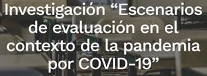 """Investigación """"Escenarios de evaluación en el contexto de la pandemia por COVID-19"""""""