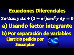 Resolver EDO por dos métodos: factor integrante y separación de variables