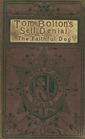 Tom Bolton's self-denial or The faithful dog (International Children's Digital Library)