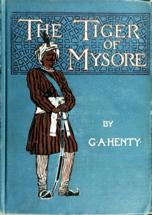 The tiger of Mysore: a story of the war with Tipoo Saib (International Children's Digital Library)