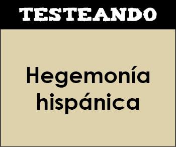 Hegemonía hispánica. 2º Bachillerato - Historia de España (Testeando)