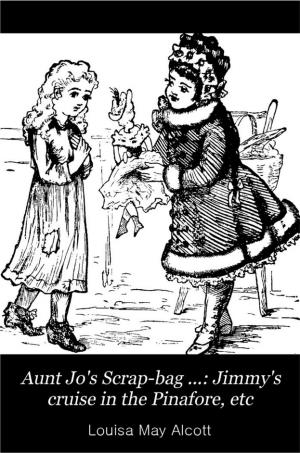 Aunt Jo's Scrap-bag: Jimmy's cruise in the Pinafore (International Children's Digital Library)