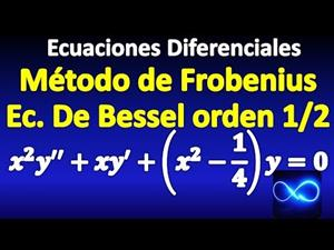 Ecuación de Bessel de orden 1/2, Método de Frobenius | Ecuaciones diferenciales