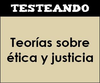 Teorías sobre ética y justicia. 1º Bachillerato - Filosofía (Testeando)