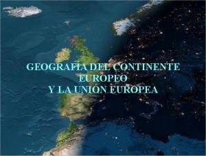 Geografía del Continente Europeo y la Unión Europea