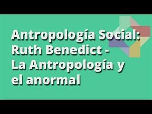 Ruth Benedict: La Antropología y el anormal