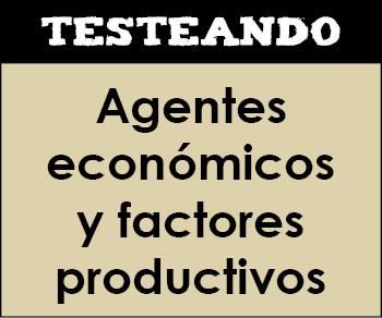 Agentes económicos y factores productivos. 1º Bachillerato - Economía (Testeando)