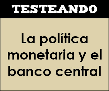 La política monetaria y el banco central. 1º Bachillerato - Economía (Testeando)