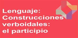 Construcciones verboidales: el participio (PerúEduca)