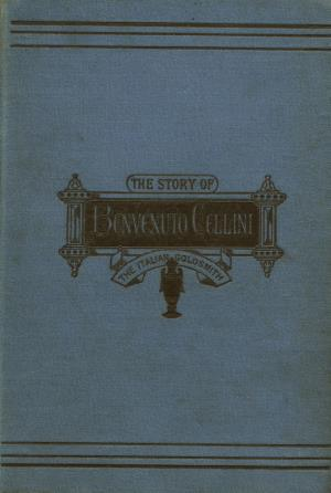 The story of Benvenuto Cellini: the Italian goldsmith (International Children's Digital Library)