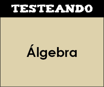 Álgebra. 1º Bachillerato - Matemáticas (Testeando)