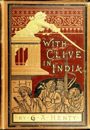 With Clive in India or The beginnings of an empire (International Children's Digital Library)