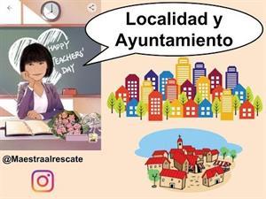 La localidad, el municipio y el ayuntamiento.